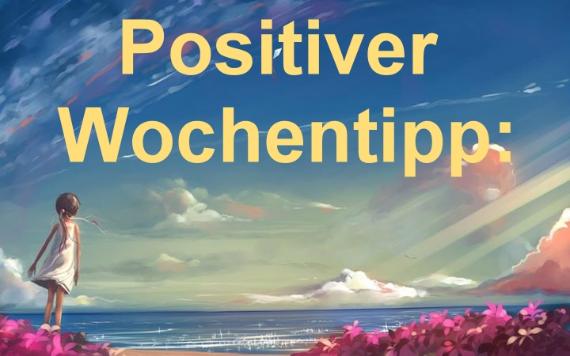 Positiver Wochentipp